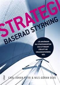 Strategibaserad styrning : så använder du strategikartor och styrkort för att nå organisationens mål