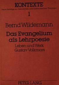 Das Evangelium ALS Lehrpoesie: Leben Und Werk Gustav Volkmars