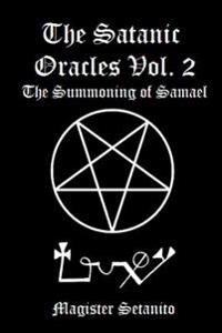 The Satanic Oracles Volume Two the Summoning of Samael