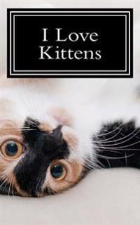 I Love Kittens: A 5 X 8 Blank Journal