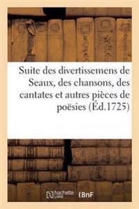 Suite Des Divertissemens de Seaux, Contenant Des Chansons, Des Cantates Et Autres Pi�ces de Po�sies