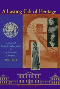 A Lasting Gift of Heritage: A History of the North Carolina Society for the Preservation of Antiquities, 1939-1974