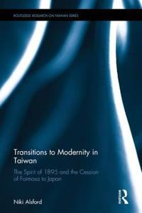 Transitions to Modernity in Taiwan: The Spirit of 1895 and the Cession of Formosa to Japan