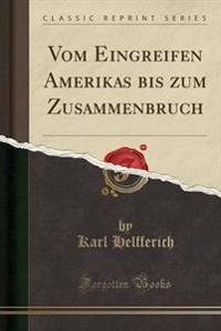 Vom Eingreifen Amerikas Bis Zum Zusammenbruch (Classic Reprint)