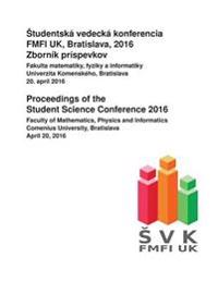 Proceedings of the Student Science Conference 2016: Faculty of Mathematics, Physics and Informatics, Comenius University Bratislava, April 20, 2016
