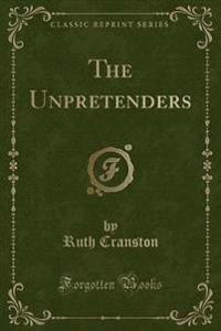 The Unpretenders (Classic Reprint)
