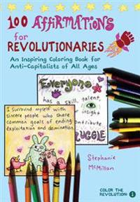 100 Affirmations for Revolutionaries: An Inspiring Coloring Book for Anti-Capitalists of All Ages