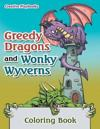 Greedy Dragons and Wonky Wyverns Coloring Book