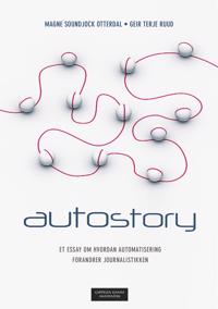 Autostory : et essay om hvordan automatisering forandrer journalistikken