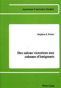 Des Salons Victoriens Aux Cabanes D'Emigrants