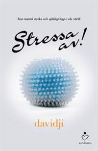 Stressa av! - Finn mental styrka och själsligt lugn i vår värld