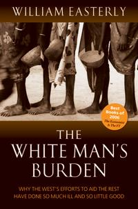 White mans burden - why the wests efforts to aid the rest have done so much