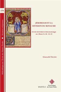 Jeroboam Et La Division Du Royaume (1 Rois 11,26 - 12,33) Etude Historico-Philologique