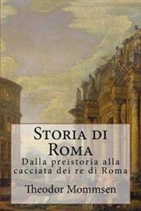Storia Di Roma: Dalla Preistoria Alla Cacciata Dei Re Di Roma