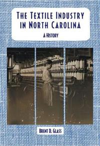 The Textile Industry in North Carolina: A History