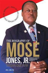 The Biography of Mose Jones Jr., Lawrence County Commissioner District 1: A Seed of the Foot Soldiers Bloody Sunday March and the Voting Rights Act of