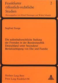 Die Aufenthaltsrechtliche Stellung Der Fremden in Der Bundesrepublik Deutschland Unter Besonderer Beruecksichtigung Von Ehe Und Familie