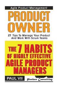 Agile Product Management: The 7 Habits of Highly Effective Agile Product Managers & Agile Product Management: Product Owner: 27 Tips to Manage Y