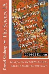 The Science Ia: Earning Full Marks on Hl or SL Science Lab Reports: Ideal for the International Baccalaureate Diploma