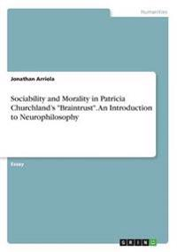 Sociability and Morality in Patricia Churchland's Braintrust. an Introduction to Neurophilosophy