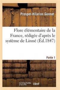 Flore Elementaire de la France, Redigee D'Apres Le Systeme de Linne Partie 1