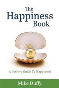 The Happiness Book: A Positive Guide to Happiness!