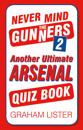 Never Mind the Gunners 2: Another Ultimate Arsenal Quiz Book