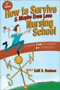 How to Survive, & Maybe Even Love Nursing School