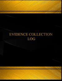 Evidence Collection Log (Log Book, Journal - 125 Pgs, 8.5 X 11 Inches): Evidence Collection Logbook (Black Cover, X-Large)
