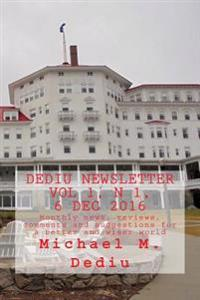 Dediu Newsletter Vol 1, N 1, 6 Dec 2016: Monthly News, Reviews, Comments and Suggestions for a Better and Wiser World