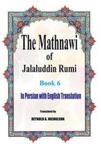 The Mathnawi of Jalaluddin Rumi: Book 6: In Persian with English Translation