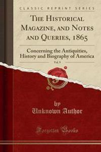 The Historical Magazine, and Notes and Queries, 1865, Vol. 9