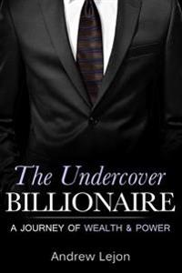 The Undercover Billionaire: A Journey of Wealth and Power