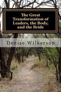 The Great Transformation of Leaders, the Body, and the Bride: Changing from a Saul to a Paul with King Saul, Jonathan, Esther, and Paul