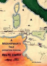 A Midshipman's Tale: Operation Pedestal, Malta Convoy August 1942