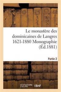 Le Monastere Des Dominicaines de Langres 1621-1880 Monographie. Partie 2