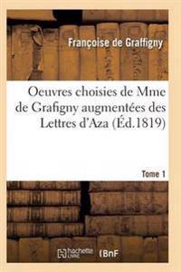 Oeuvres Choisies de Mme de Grafigny Augmentees Des Lettres D'Aza. Tome 1
