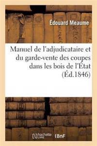 Manuel de l'Adjudicataire Et Du Garde-Vente Des Coupes Dans Les Bois de l'�tat Des Communes
