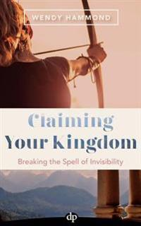 Claiming Your Kingdom: Breaking the Spell of Invisibility
