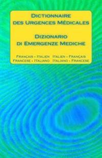 Dictionnaire Des Urgences Medicales / Dizionario Di Emergenze Mediche: Francais - Italien Italien - Francais / Francese - Italiano Italiano - Francese