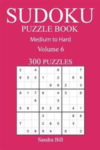 300 Medium to Hard Sudoku Puzzle Book: Volume 6