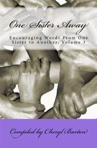 One Sister Away: Encouraging Words from One Sister to Another, Volume 3