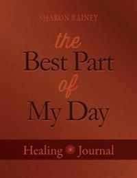 The Best Part of My Day: A Healing Journal for Chronically Ill Patients