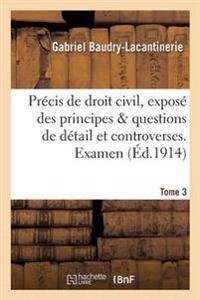 Pr�cis de Droit Civil, Expos� Des Principes Questions de D�tail Et Controverses. Examen Tome 3