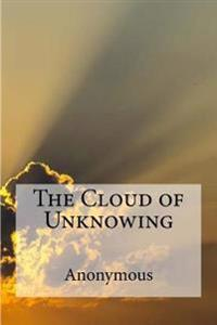 The Cloud of Unknowing: A Spiritual Guide on Contemplative Prayer in the Late Middle Ages.