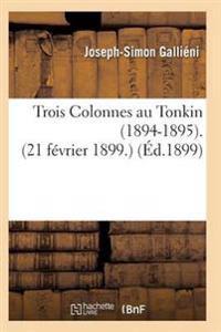 Trois Colonnes Au Tonkin 1894-1895 21 Fevrier 1899