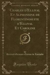 Charles D'Ellival Et Alphonsine de Florentinosuite D'Ellival Et Caroline, Vol. 2 (Classic Reprint)