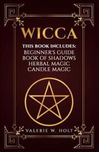 Wicca: Wicca for Beginner's, Book of Shadows, Candle Magic, Herbal Magic