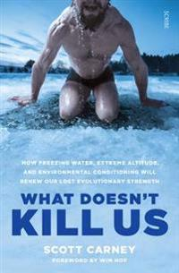What doesnt kill us - how freezing water, extreme altitude, and environment