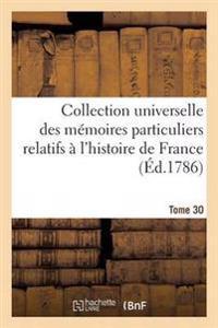 Collection Universelle Des M moires Particuliers Relatifs   l'Histoire de France Tome 30
